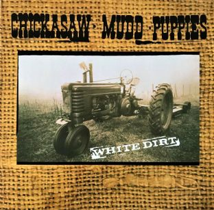 Chickasaw Mudd Puppies ‎– White Dirt (LP) (VG-/VG-)